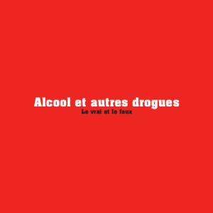 alcool_et_autres_drogues_le_vrai_le_faux_cover